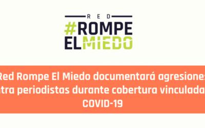 Red Rompe El Miedo documentará agresiones contra periodistas durante cobertura vinculadas al COVID-19