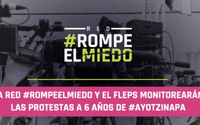 La Red #RompeElMiedo y el FLEPS monitorearán las protestas a 6 años de #Ayotzinapa