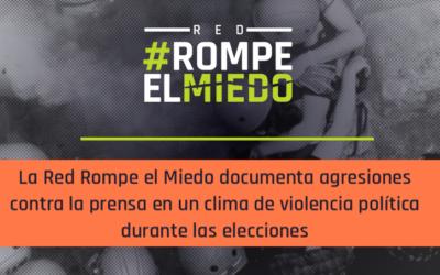 La Red Rompe el Miedo documenta agresiones contra la prensa en un clima de violencia política durante las elecciones